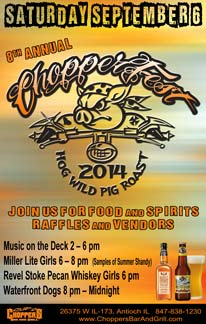 8th Annual CHOPPERFEST!!  Saturday, September 6, 2014. Hog Wild Pig Roast! Join Us For Food & Spirits – Raffles & Vendors. Acoustic Music on the Deck 3 – 6 pm with Keith and Frank of Paper Airplanes of Fire. Miller Lite Girls 6 – 8 pm  (Samples of Summer Shandy). Revel Stoke Pecan Whiskey Girls 6 pm. Waterfront Dogs 8 pm – Midnight.