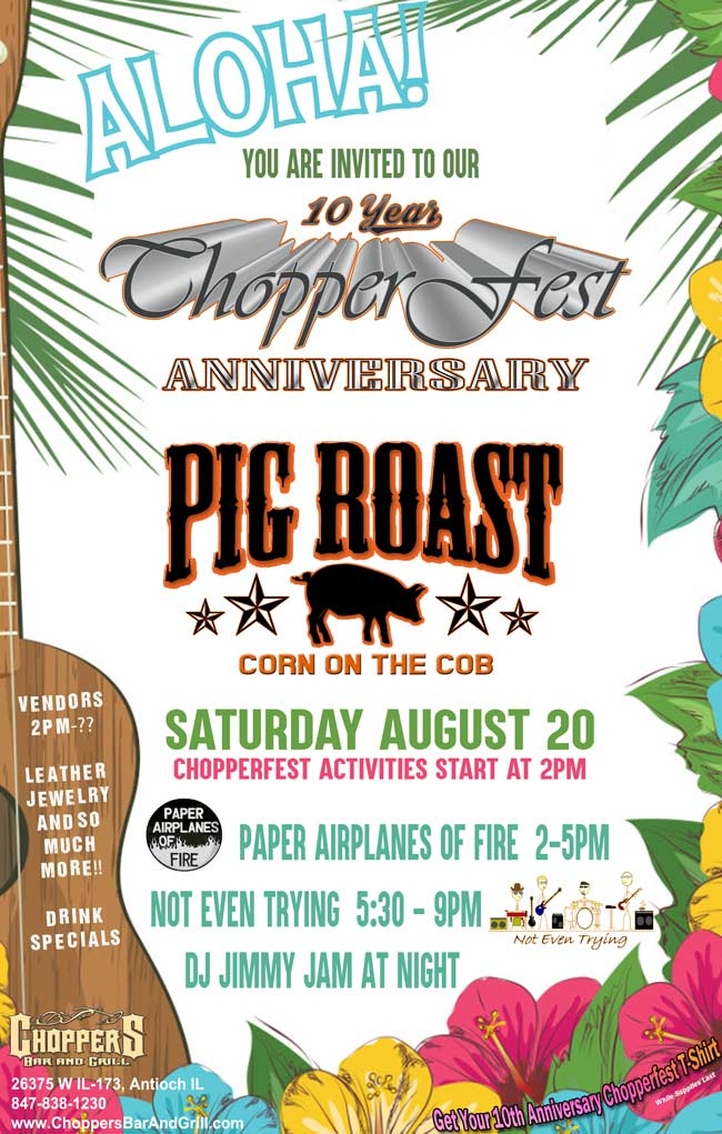 10th Anniversary of Chopperfest 2016 – Saturday, August 20th. We are having a pig roast and corn on the cob. Chopperfest activities start at 2pm. Music on the deck with Paper Airplances of Fire 2-5pm and Not Even Trying 5:30-9PM. DJ Jimmy Jam at Night. Drink Specials, Vendors: Leather, Jewelry, and so much more! Get your 10th Anniversary Chopperfest T-shirt (Supplies Limited). Additional parking will be available at the Moose Lodge on Rt.173 with a free shuttle to Choppers.
